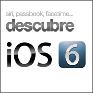 Todo sobre el nuevo iOS 6